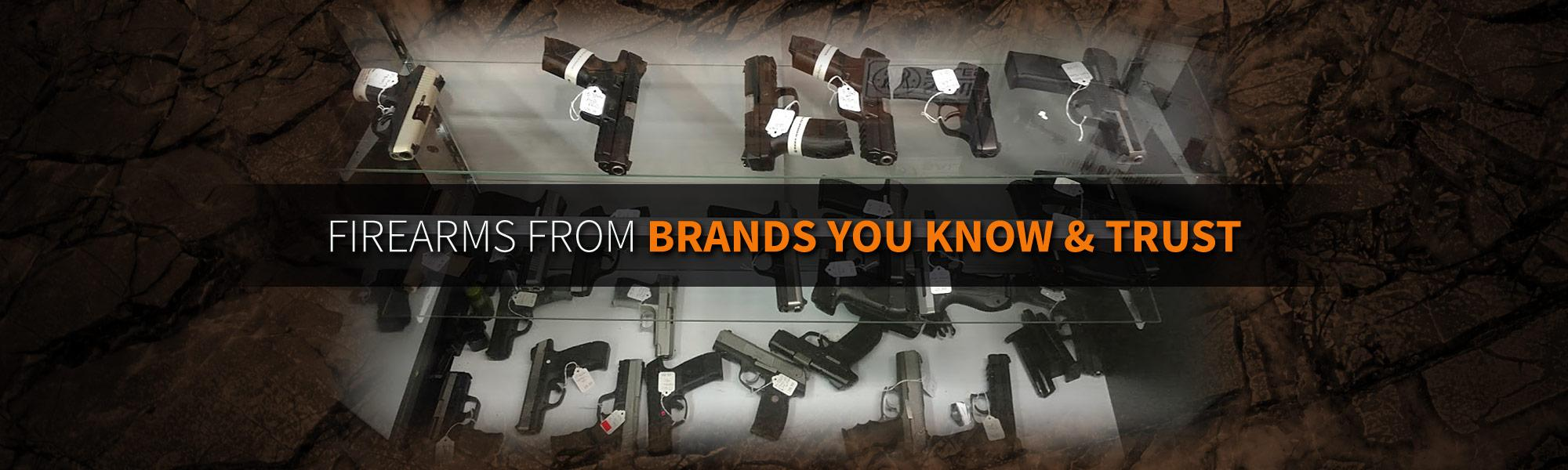 Firearms From Brands You Know & Trust